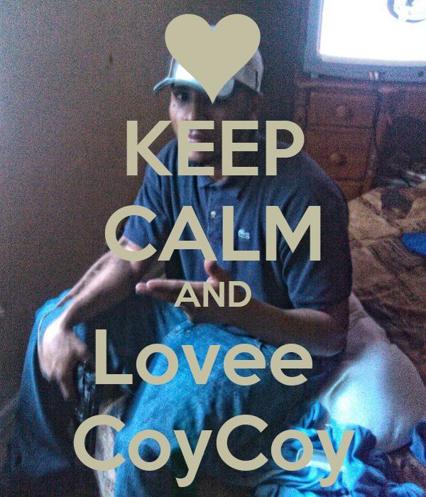 KEEP CALM AND Lovee  CoyCoy