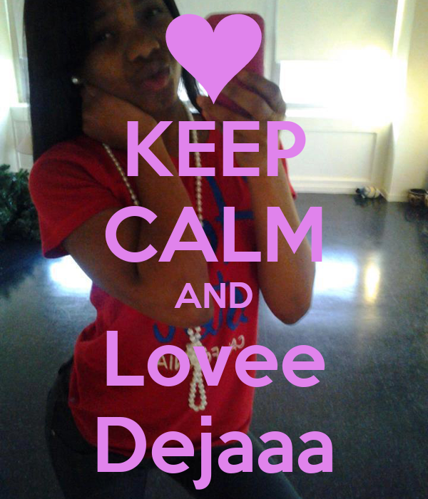 KEEP CALM AND Lovee Dejaaa