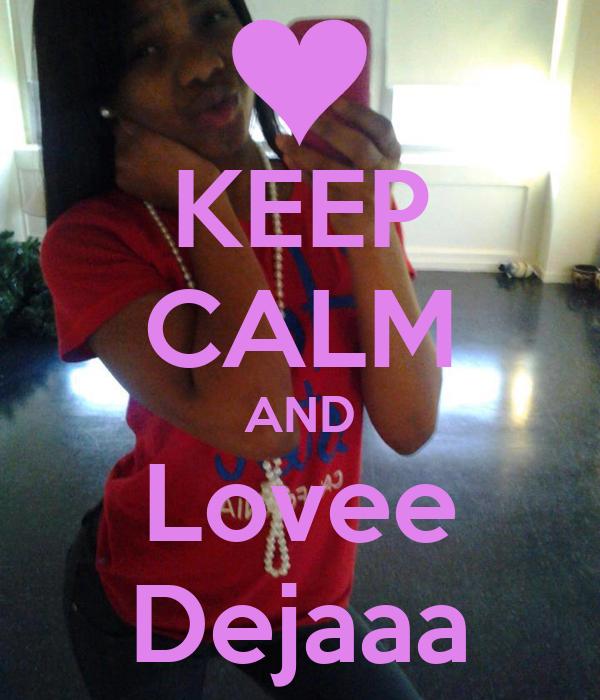 KEEP CALM AND Lovee Dejaaa
