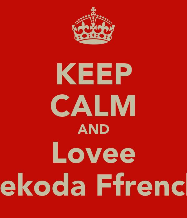 KEEP CALM AND Lovee Dekoda Ffrench