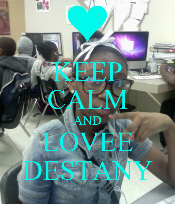KEEP CALM AND LOVEE DESTANY