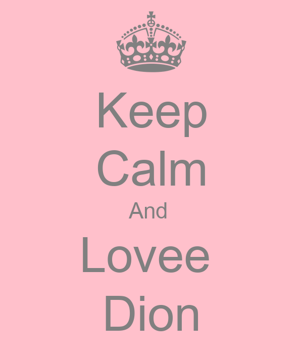 Keep Calm And  Lovee  Dion