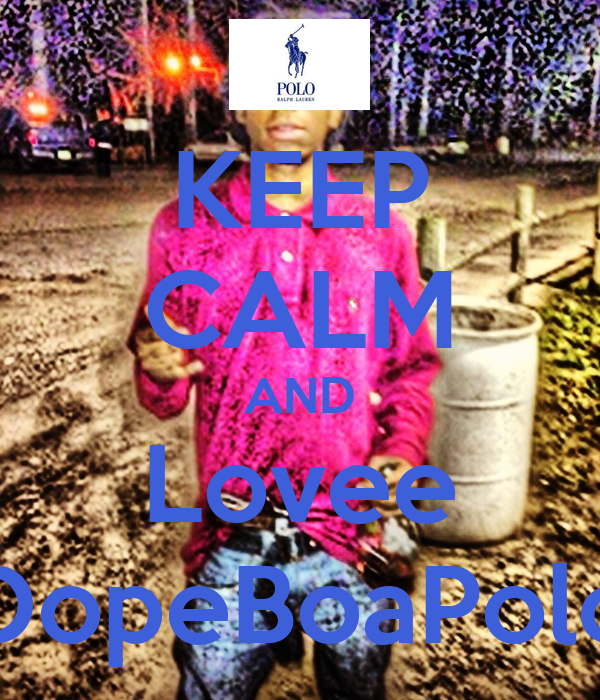 KEEP CALM AND Lovee DopeBoaPolo