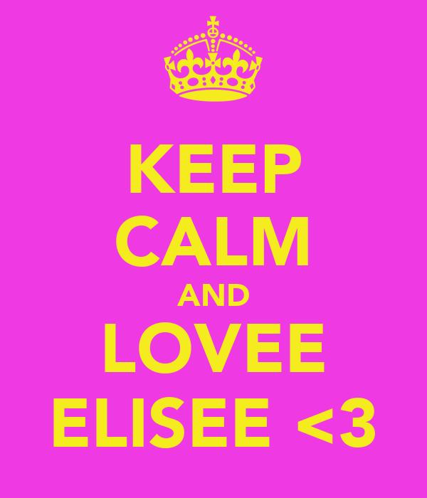 KEEP CALM AND LOVEE ELISEE <3
