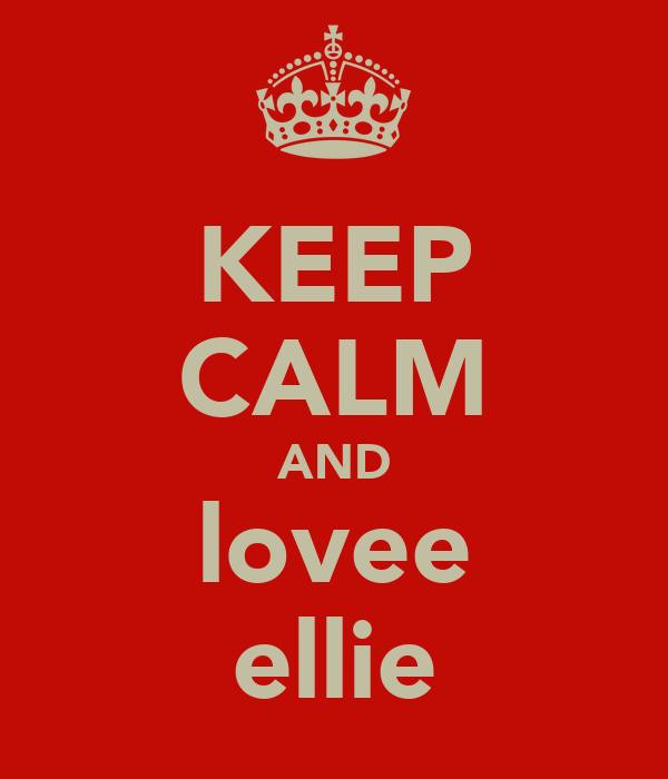 KEEP CALM AND lovee ellie