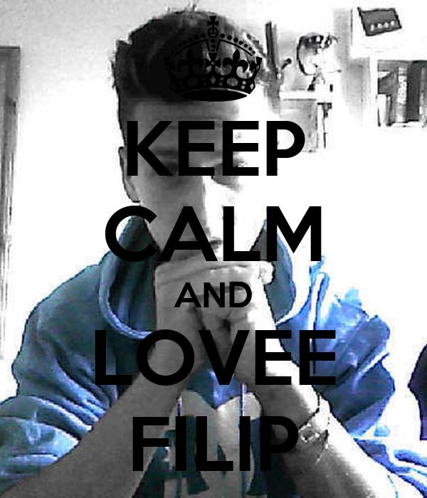 KEEP CALM AND LOVEE FILIP