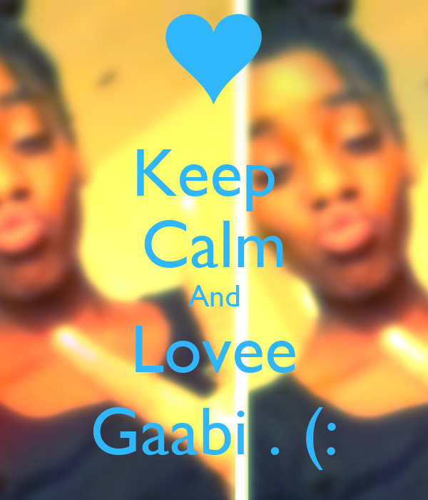 Keep  Calm And Lovee Gaabi . (: