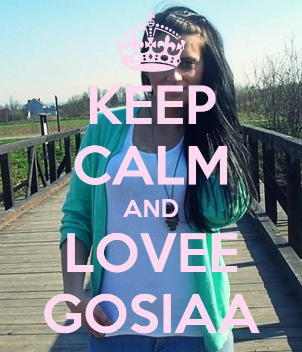 KEEP CALM AND LOVEE GOSIAA