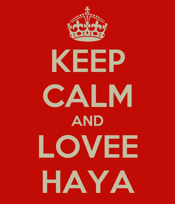 KEEP CALM AND LOVEE HAYA
