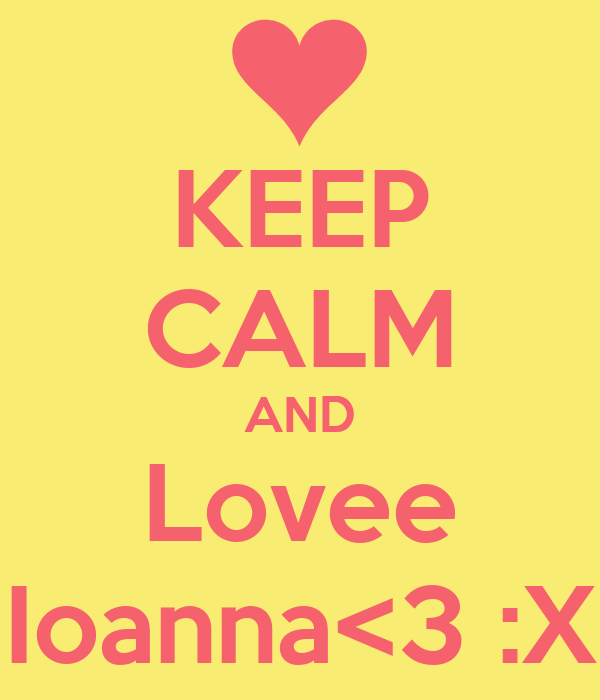 KEEP CALM AND Lovee Ioanna<3 :X
