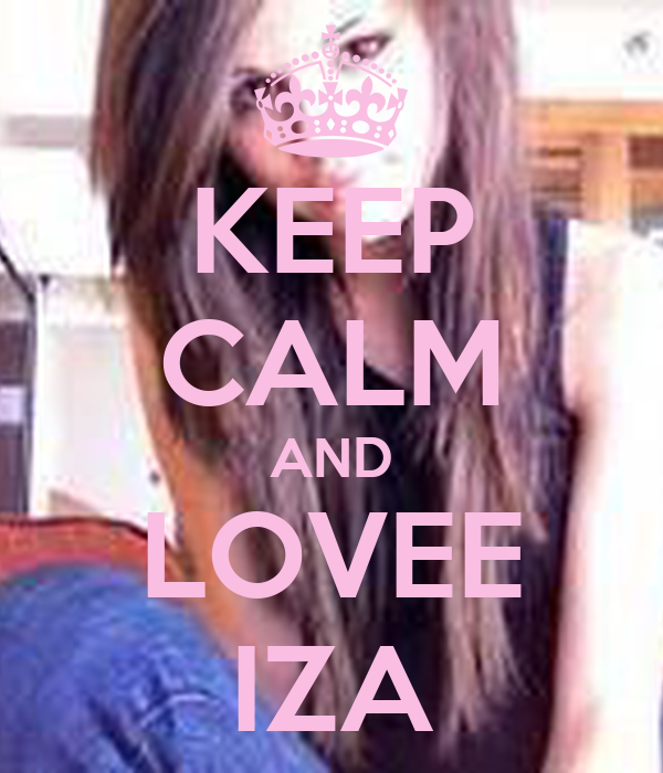 KEEP CALM AND LOVEE IZA