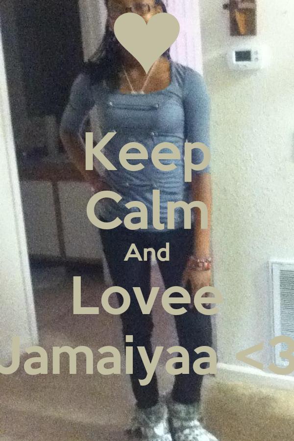 Keep Calm And Lovee Jamaiyaa <3