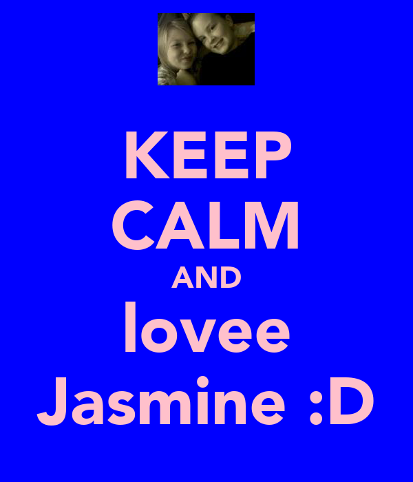 KEEP CALM AND lovee Jasmine :D