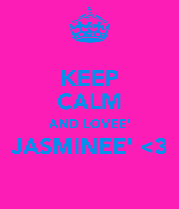 KEEP CALM AND LOVEE' JASMINEE' <3