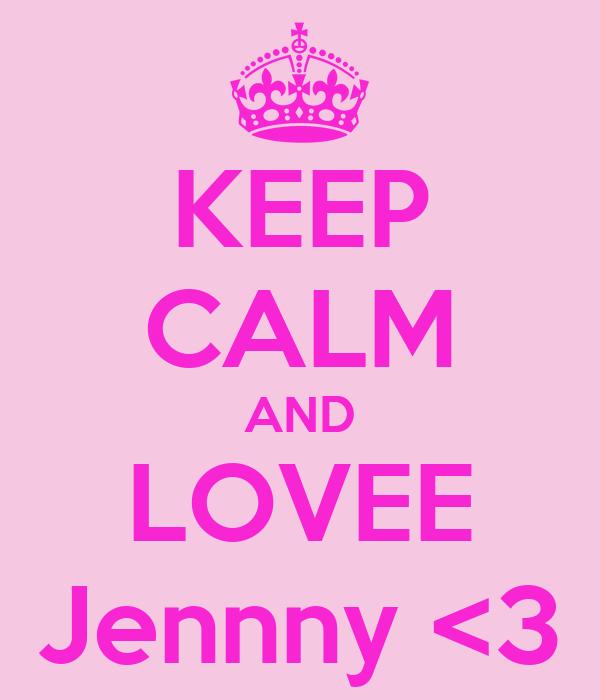 KEEP CALM AND LOVEE Jennny <3