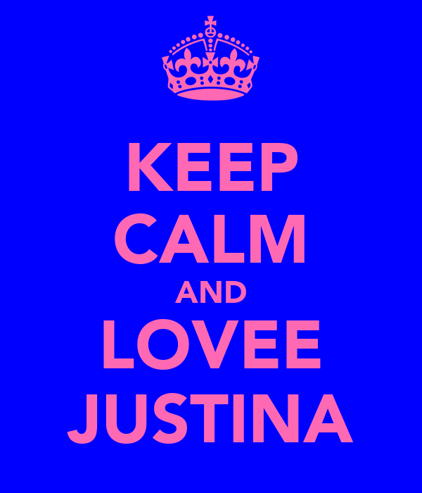 KEEP CALM AND LOVEE JUSTINA