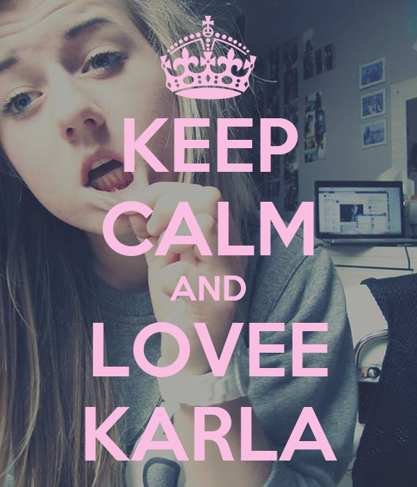 KEEP CALM AND LOVEE KARLA