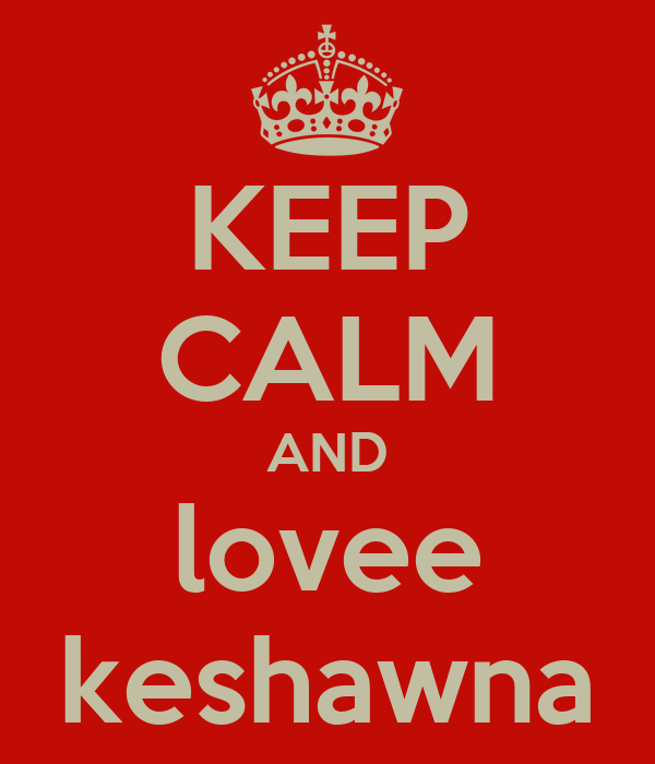 KEEP CALM AND lovee keshawna
