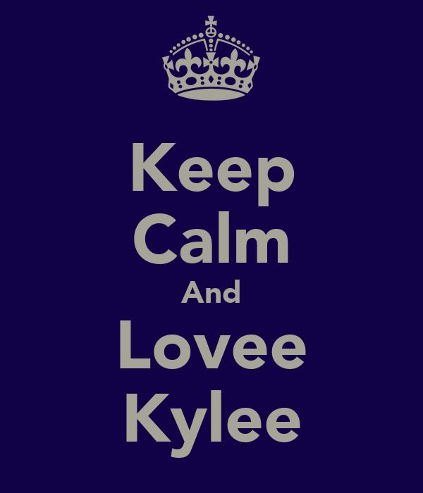Keep Calm And Lovee Kylee