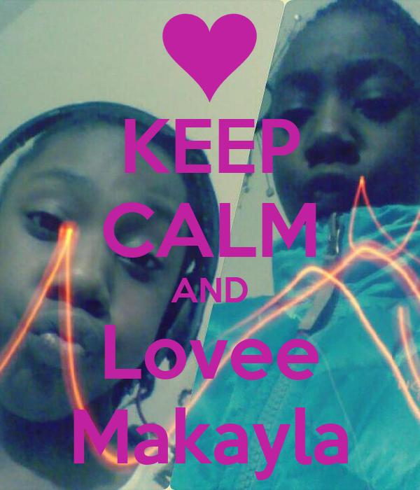 KEEP CALM AND Lovee Makayla