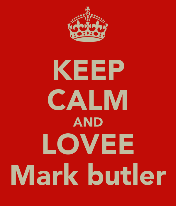KEEP CALM AND LOVEE Mark butler