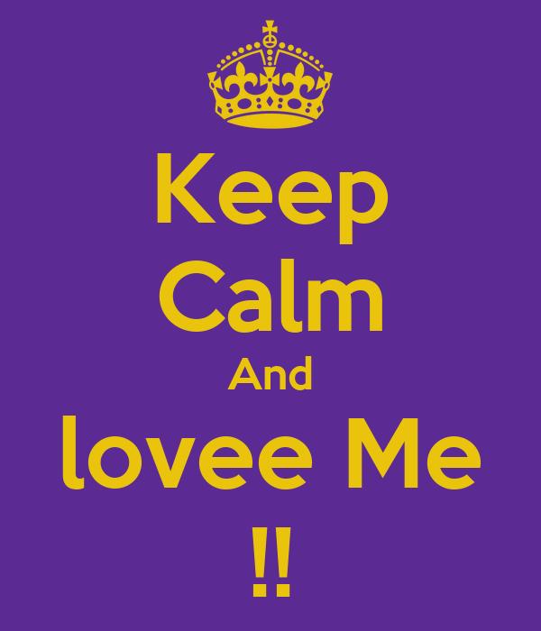 Keep Calm And lovee Me !!