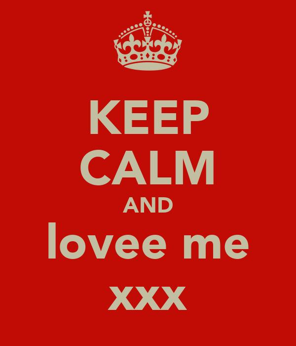 KEEP CALM AND lovee me xxx