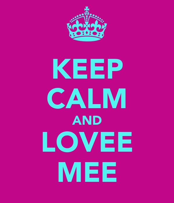 KEEP CALM AND LOVEE MEE