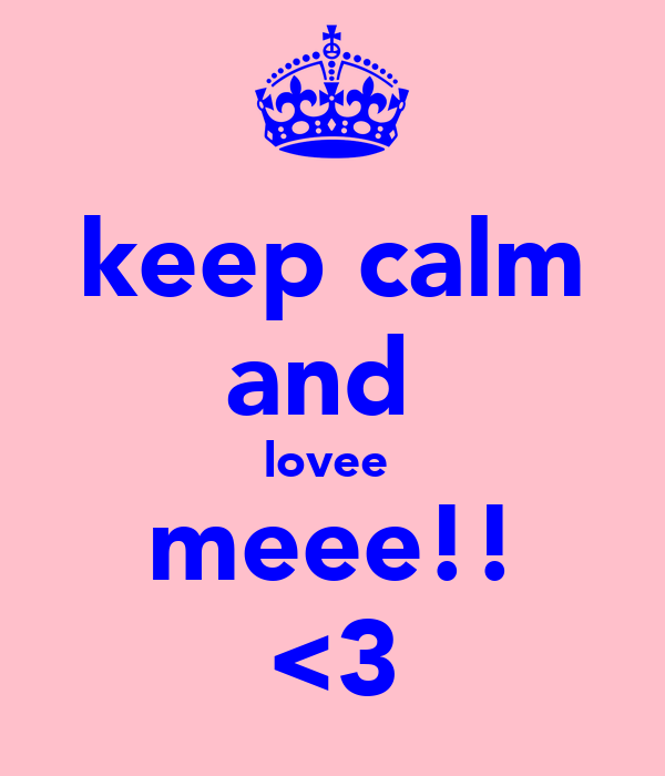 keep calm and  lovee  meee!! <3