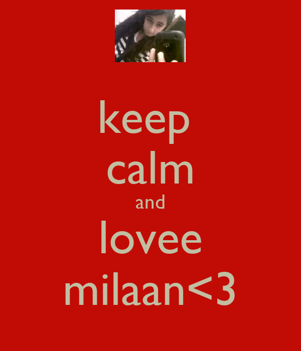 keep  calm and lovee milaan<3