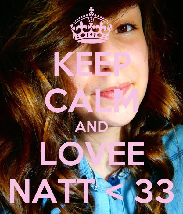 KEEP CALM AND LOVEE NATT < 33