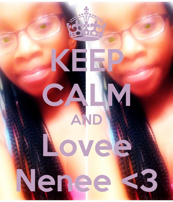 KEEP CALM AND Lovee Nenee <3