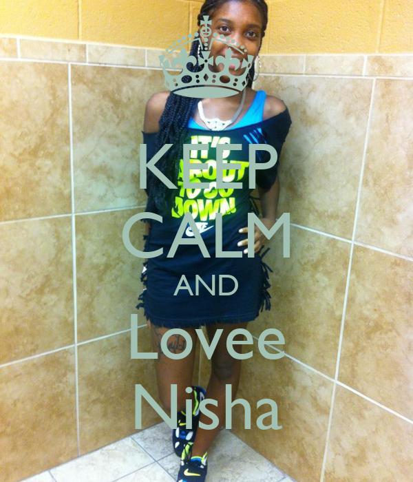 KEEP CALM AND Lovee Nisha