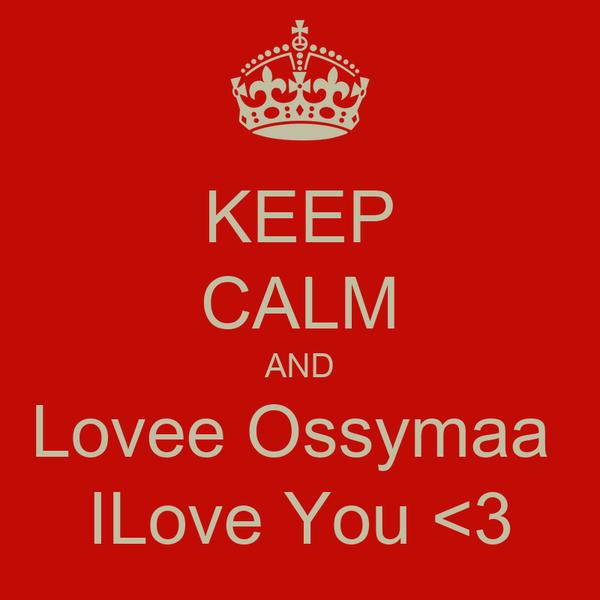 KEEP CALM AND Lovee Ossymaa  ILove You <3
