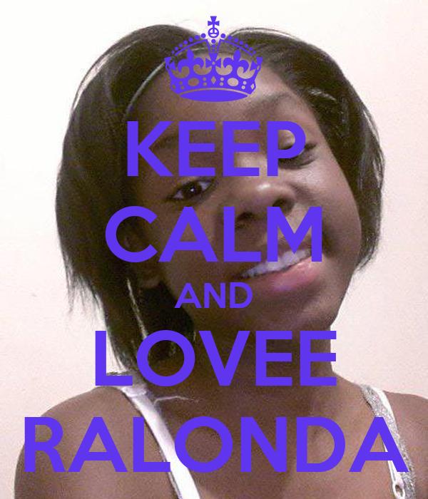 KEEP CALM AND LOVEE RALONDA