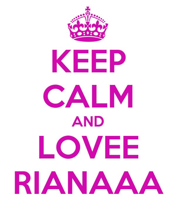 KEEP CALM AND LOVEE RIANAAA