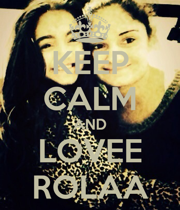 KEEP CALM AND LOVEE ROLAA