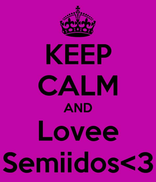 KEEP CALM AND Lovee Semiidos<3