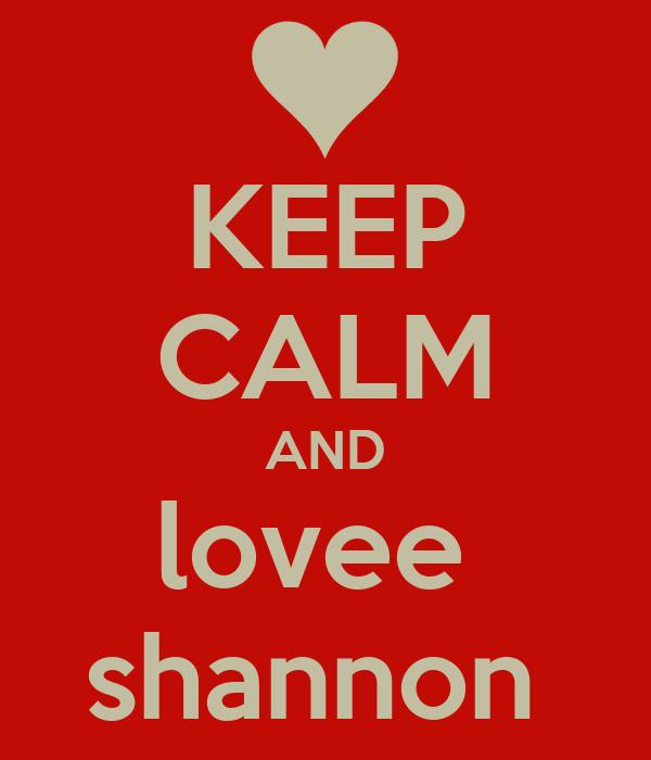 KEEP CALM AND lovee  shannon
