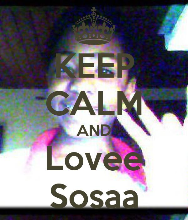 KEEP CALM AND Lovee Sosaa
