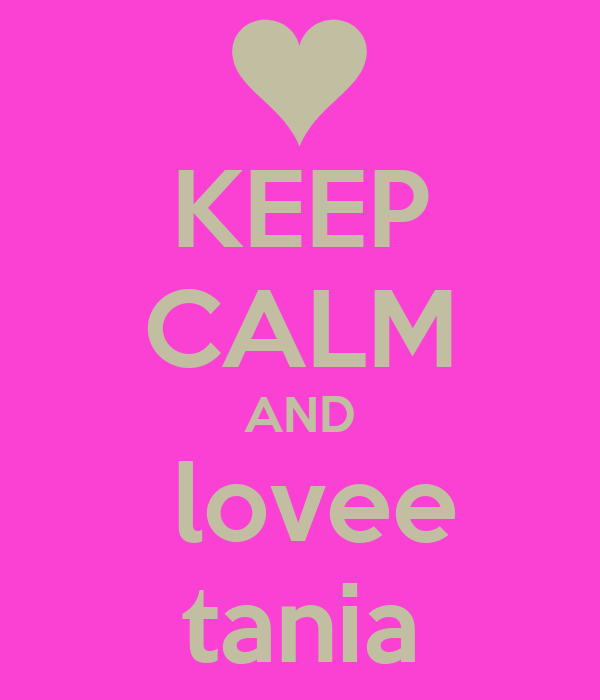 KEEP CALM AND  lovee tania