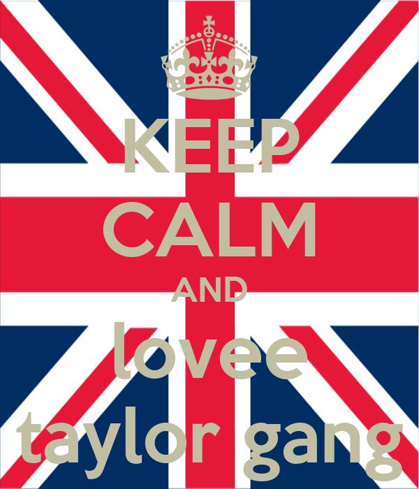 KEEP CALM AND lovee taylor gang