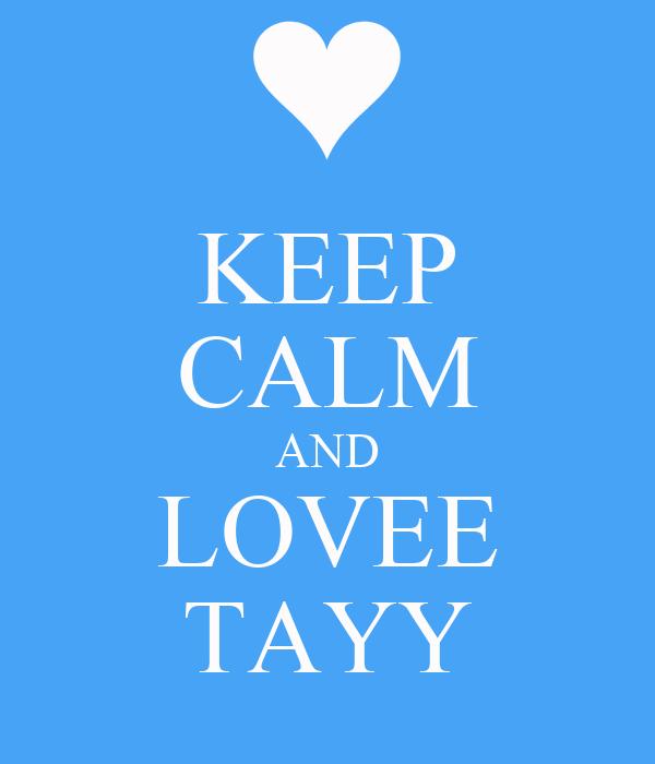 KEEP CALM AND LOVEE TAYY