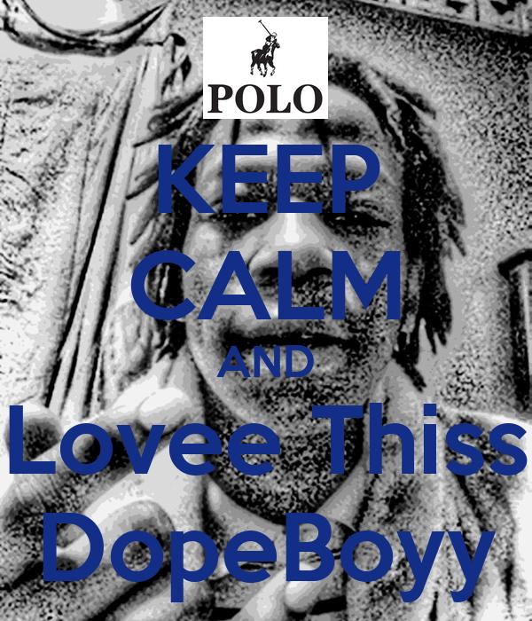 KEEP CALM AND Lovee Thiss DopeBoyy