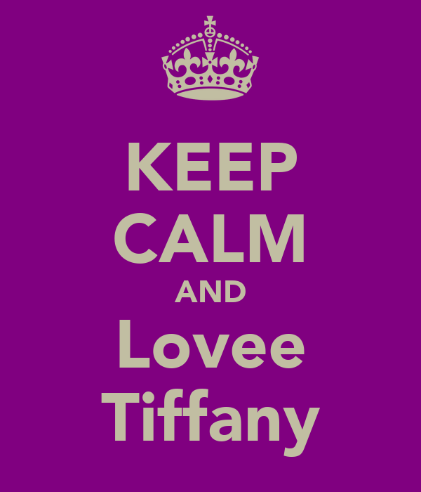 KEEP CALM AND Lovee Tiffany