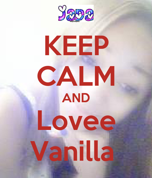 KEEP CALM AND Lovee Vanilla