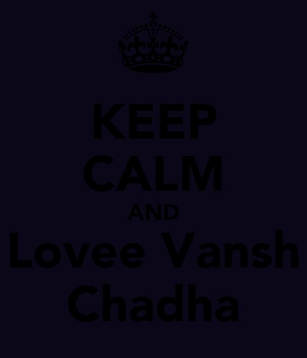 KEEP CALM AND Lovee Vansh Chadha