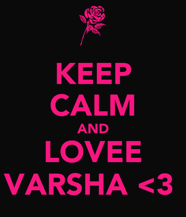 KEEP CALM AND LOVEE VARSHA <3
