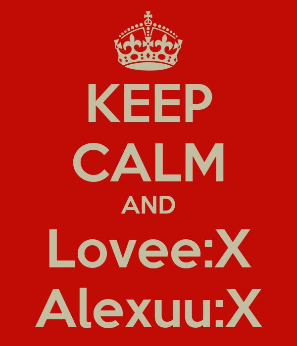 KEEP CALM AND Lovee:X Alexuu:X