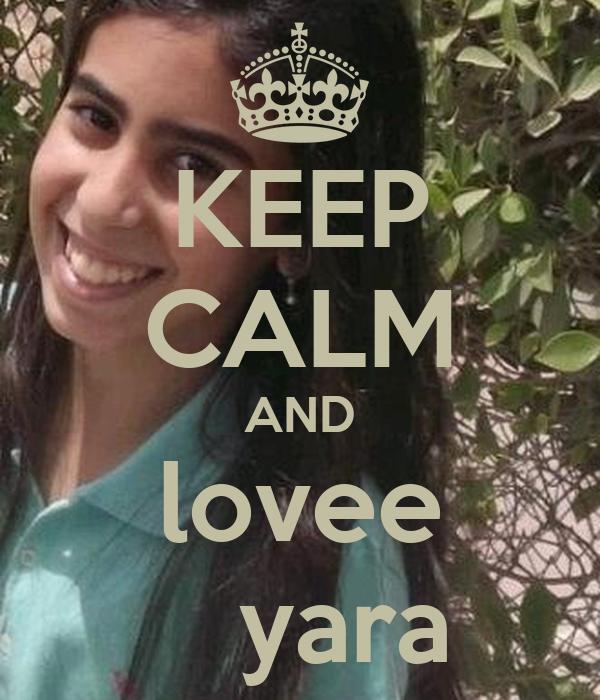 KEEP CALM AND lovee     yara